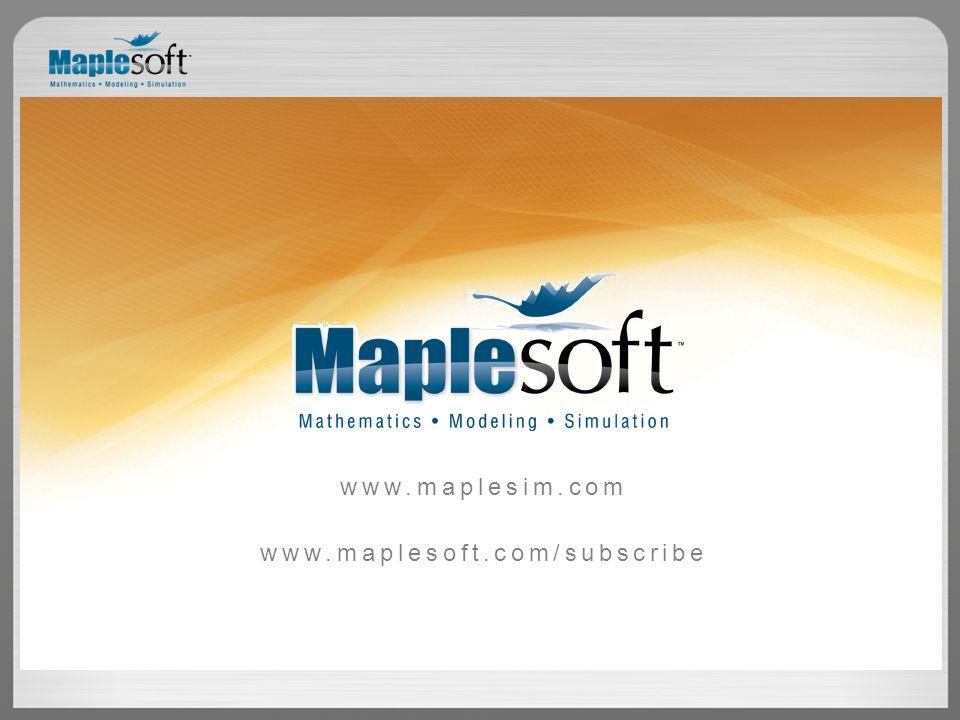 www.maplesim.com www.maplesoft.com/subscribe