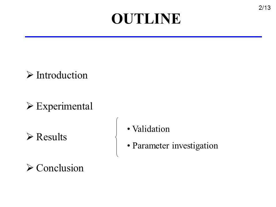 OUTLINE  Introduction  Experimental  Results  Conclusion Validation Parameter investigation 2/13