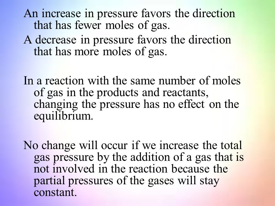 An increase in pressure favors the direction that has fewer moles of gas.
