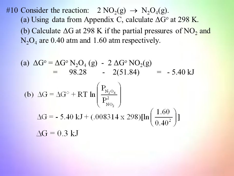 #10Consider the reaction: 2 NO 2 (g)  N 2 O 4 (g).
