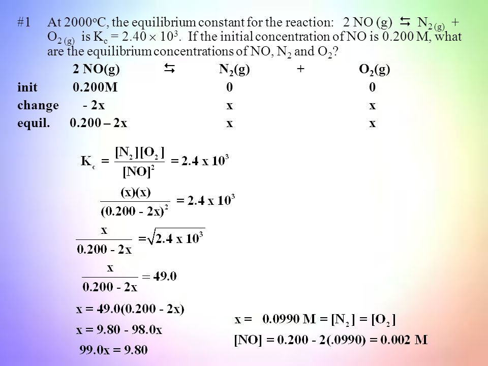 #1At 2000 o C, the equilibrium constant for the reaction: 2 NO (g)  N 2 (g) + O 2 (g) is K c = 2.40  10 3.