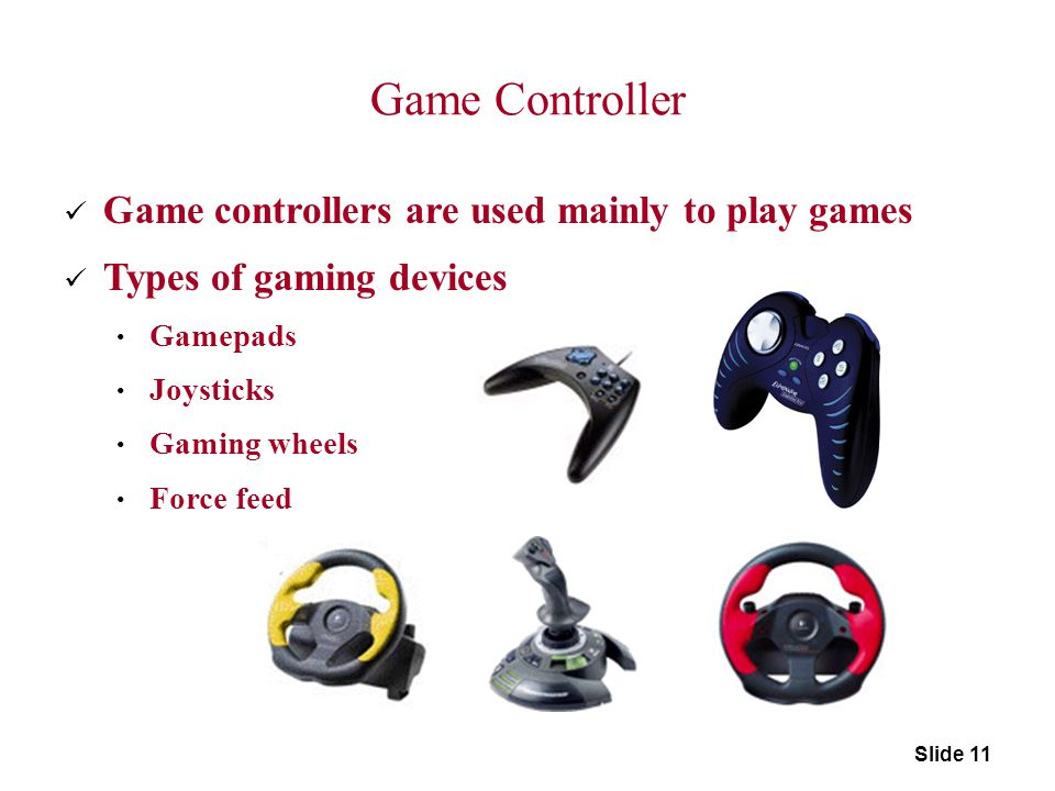Game Controller Game controllers are used mainly to play games Types of gaming devices Gamepads Joysticks Gaming wheels Force feed p. 5.134 Fig. 5-5 S
