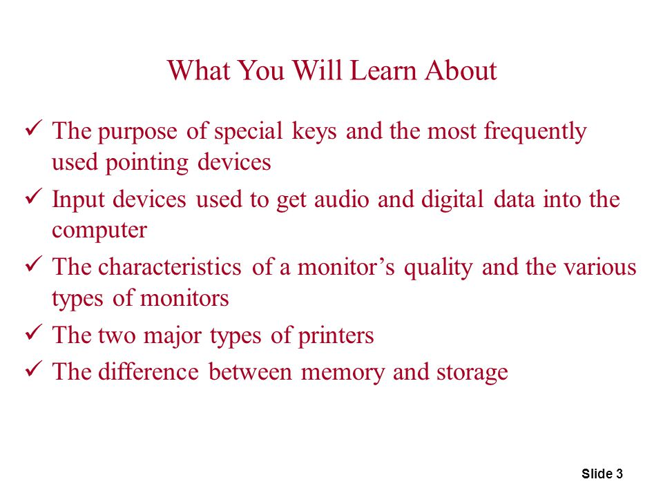 Slide 3 What You Will Learn About The purpose of special keys and the most frequently used pointing devices Input devices used to get audio and digita