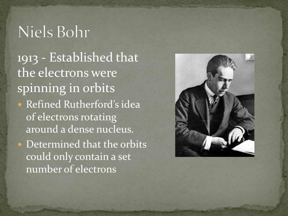 Established that the electrons were spinning in orbits Refined Rutherford's idea of electrons rotating around a dense nucleus.