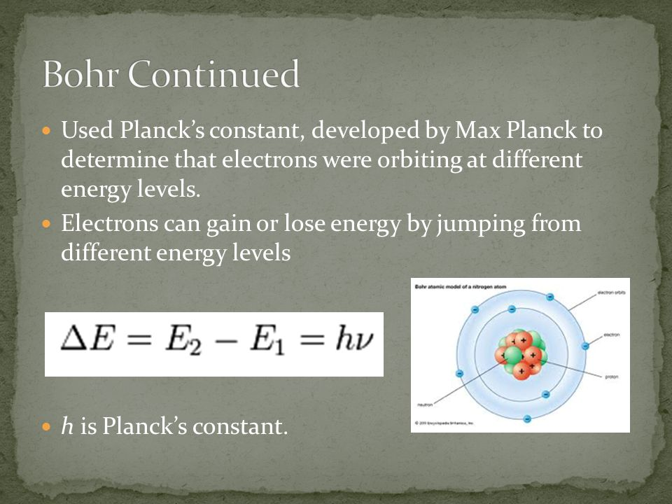 Used Planck's constant, developed by Max Planck to determine that electrons were orbiting at different energy levels.