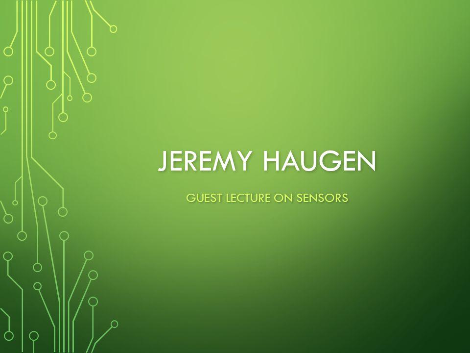 JEREMY HAUGEN GUEST LECTURE ON SENSORS