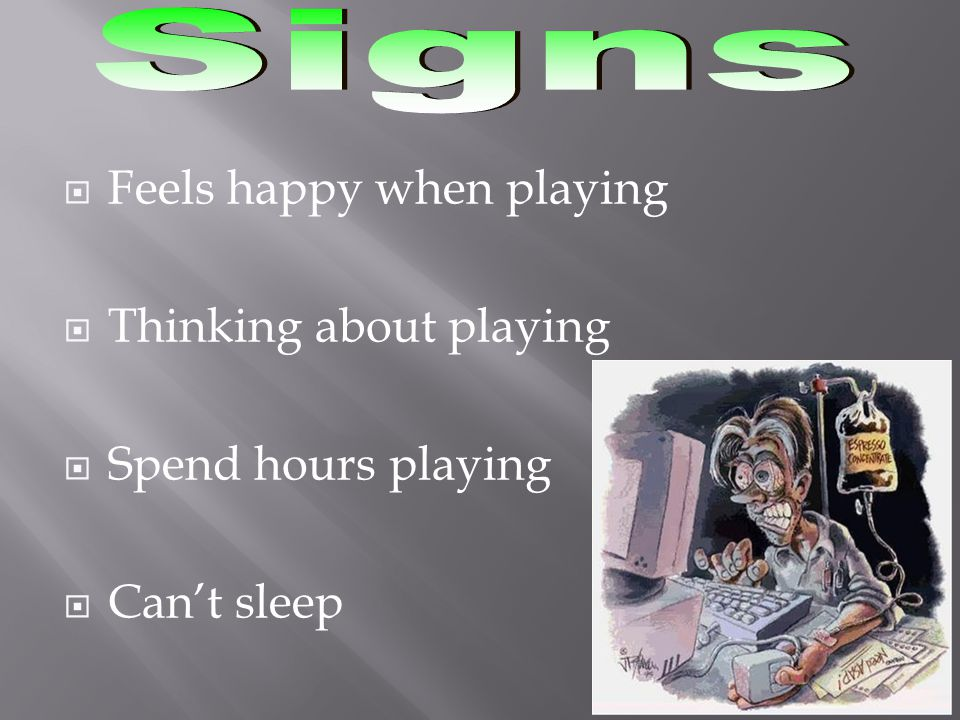  Feels happy when playing  Thinking about playing  Spend hours playing  Can't sleep