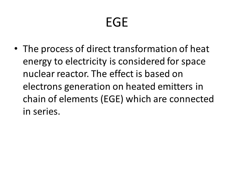EGE The process of direct transformation of heat energy to electricity is considered for space nuclear reactor.