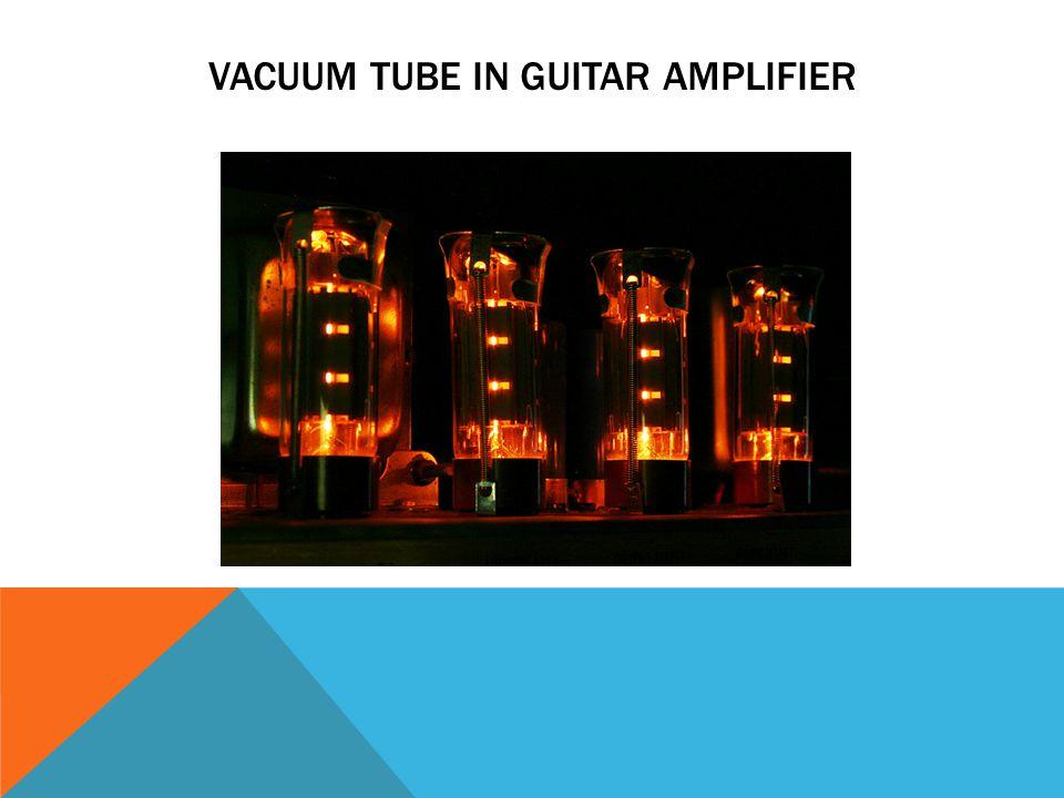 VACUUM TUBE IN GUITAR AMPLIFIER