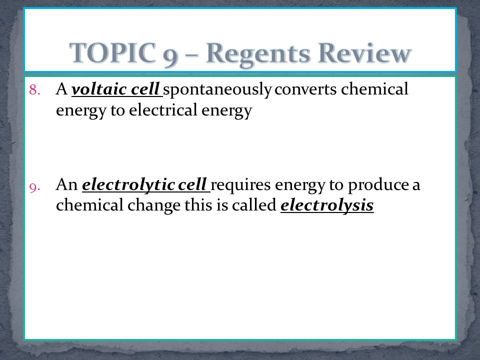 8. A voltaic cell spontaneously converts chemical energy to electrical energy 9.