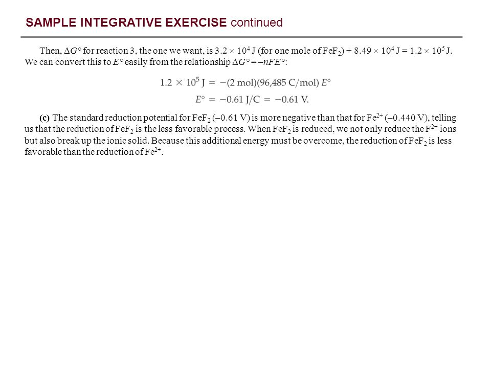 SAMPLE INTEGRATIVE EXERCISE continued (c) The standard reduction potential for FeF 2 (–0.61 V) is more negative than that for Fe 2+ (–0.440 V), tellin