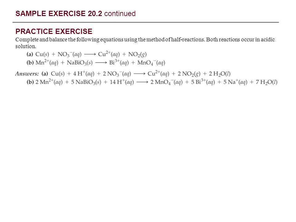 SAMPLE EXERCISE 20.2 continued PRACTICE EXERCISE Complete and balance the following equations using the method of half-reactions. Both reactions occur