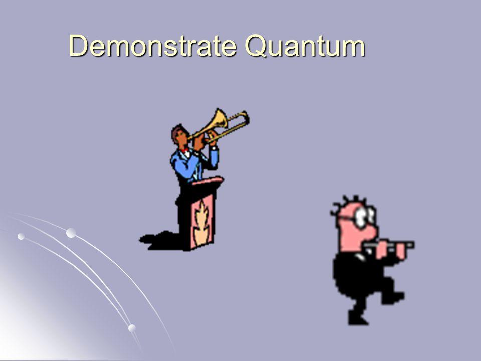 Demonstrate Quantum