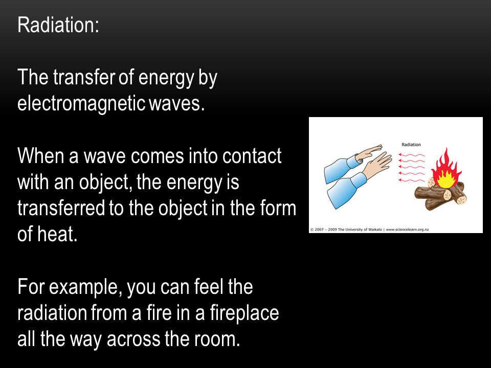 Radiation: The transfer of energy by electromagnetic waves.
