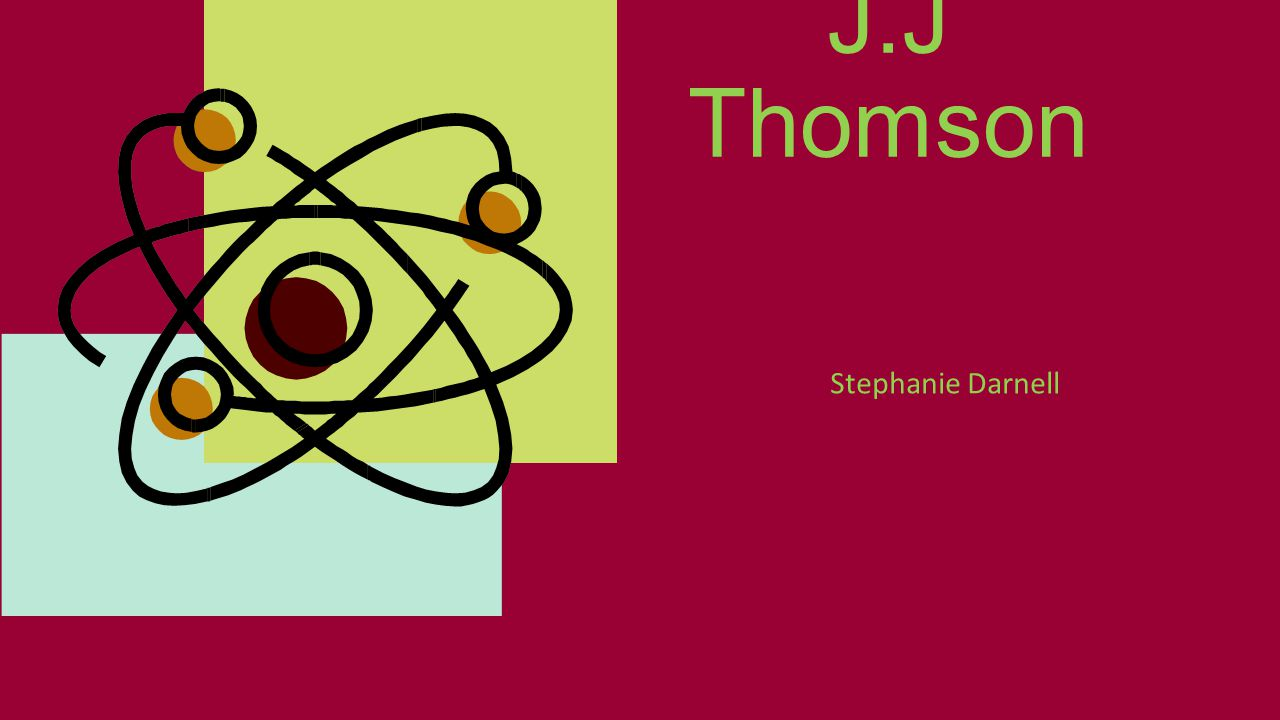 J.J Thomson Stephanie Darnell