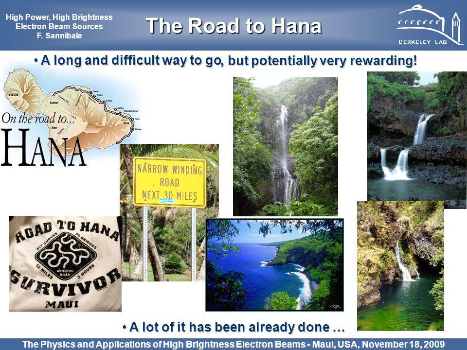 17 The Physics and Applications of High Brightness Electron Beams - Maui, USA, November 18, 2009 The Road to Hana High Power, High Brightness Electron