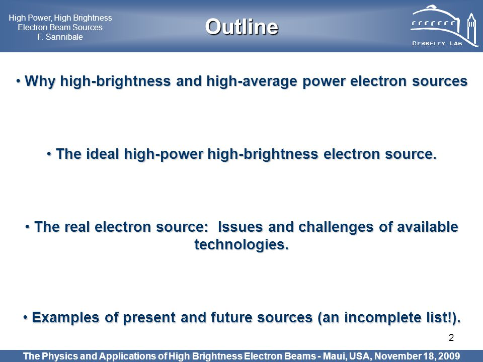 2 Outline High Power, High Brightness Electron Beam Sources F. Sannibale The real electron source: Issues and challenges of available technologies. Th