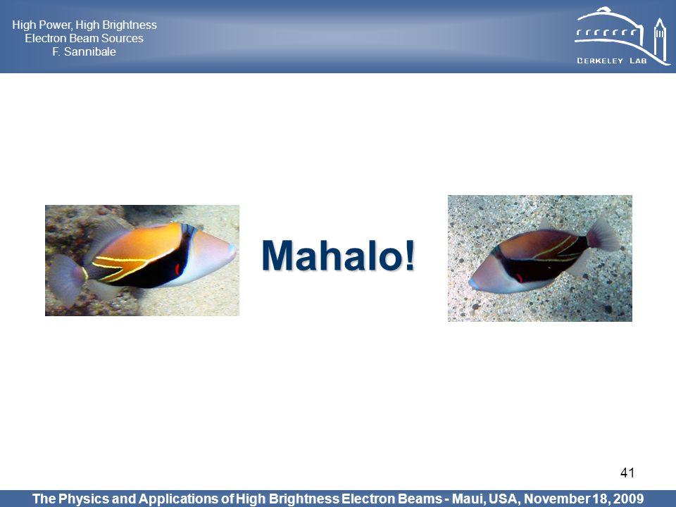 41 Mahalo! The Physics and Applications of High Brightness Electron Beams - Maui, USA, November 18, 2009 High Power, High Brightness Electron Beam Sou