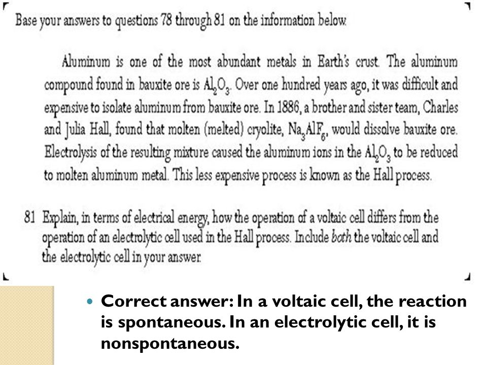 Correct answer: In a voltaic cell, the reaction is spontaneous. In an electrolytic cell, it is nonspontaneous.