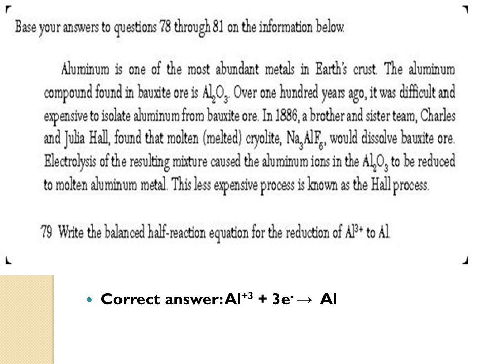 Correct answer: Al +3 + 3e - → Al