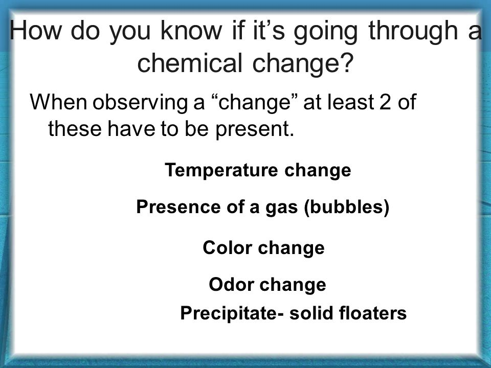 How do you know if it's going through a chemical change.