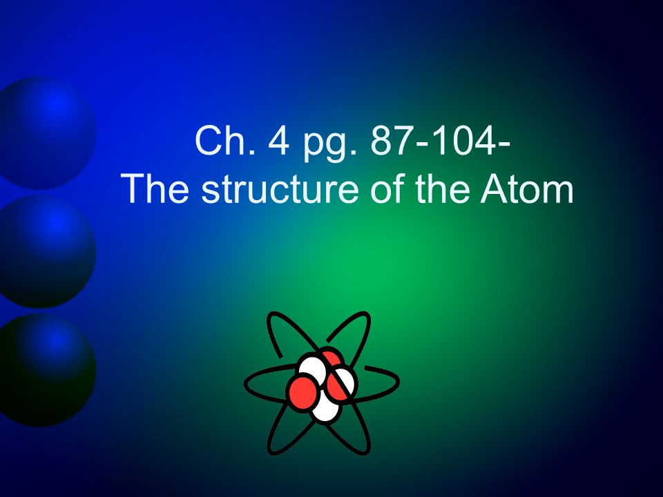 Ch. 4 pg. 87-104- The structure of the Atom