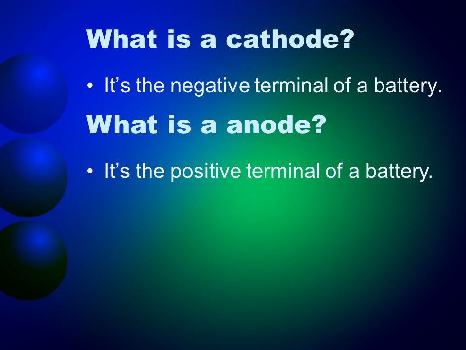 What is a cathode. It's the negative terminal of a battery.