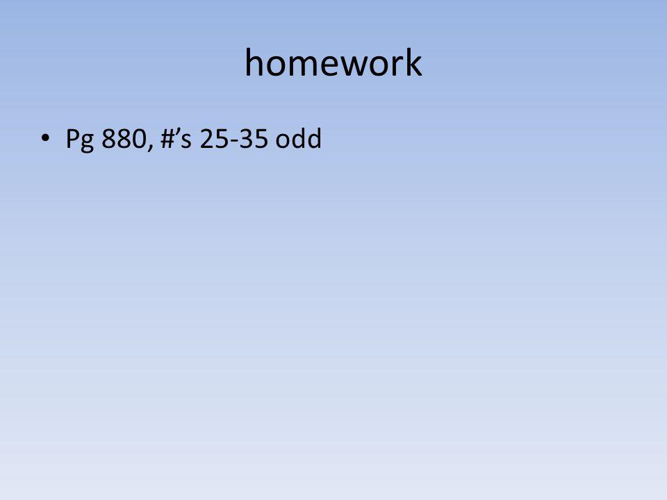 homework Pg 880, #'s 25-35 odd
