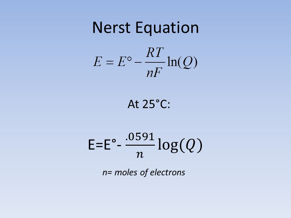 Nerst Equation At 25°C: n= moles of electrons