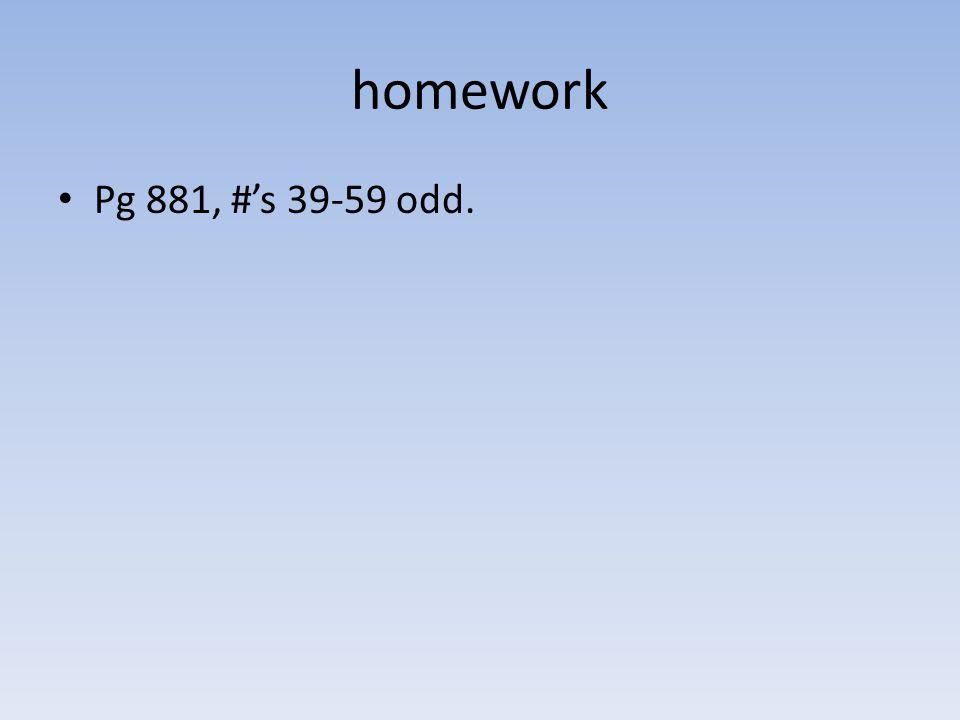 homework Pg 881, #'s 39-59 odd.