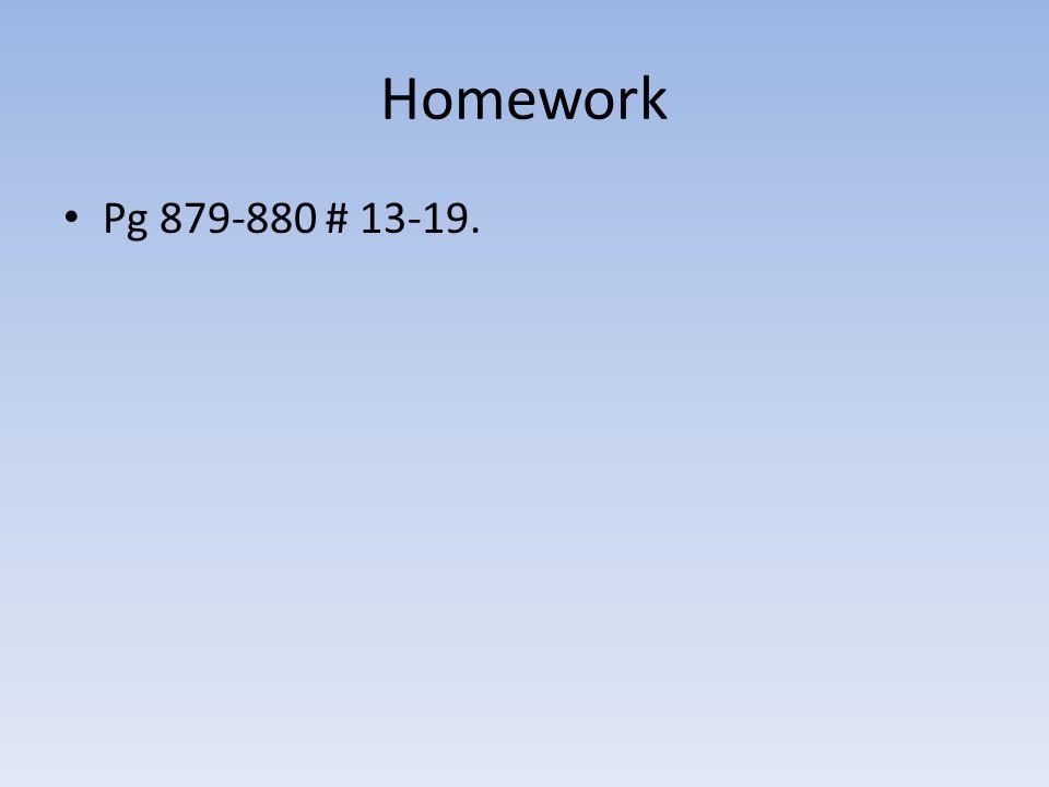 Homework Pg 879-880 # 13-19.