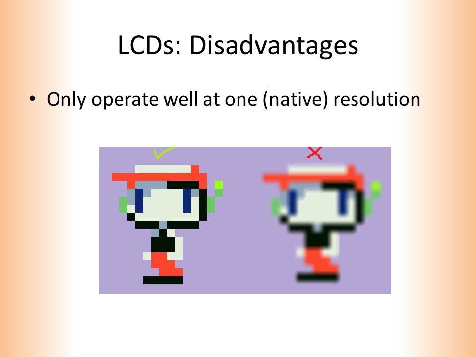 LCDs: Disadvantages Only operate well at one (native) resolution