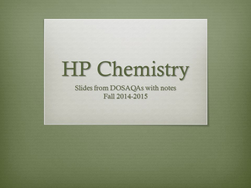 HP Chemistry Slides from DOSAQAs with notes Fall 2014-2015