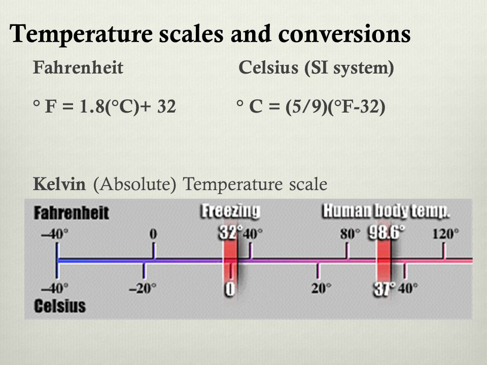 Temperature scales and conversions Fahrenheit Celsius (SI system) ° F = 1.8(°C)+ 32 ° C = (5/9)(°F-32) Kelvin (Absolute) Temperature scale K = ° C + 2