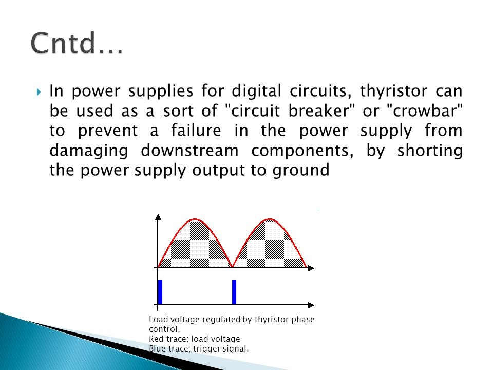  In power supplies for digital circuits, thyristor can be used as a sort of