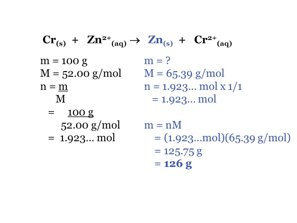 Example 1 What is the mass of zinc is produced when 100 g of chromium is placed into aqueous zinc sulphate. SOA (Red): SRA (Ox): Net: Zn 2+ (aq) + 2e