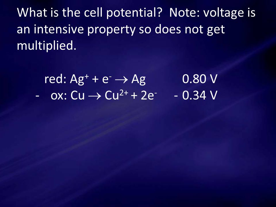 What is the cell potential. Note: voltage is an intensive property so does not get multiplied.