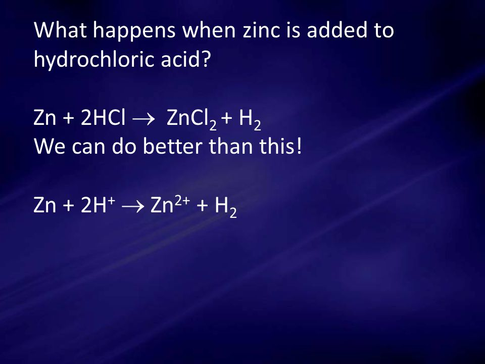 What happens when zinc is added to hydrochloric acid.