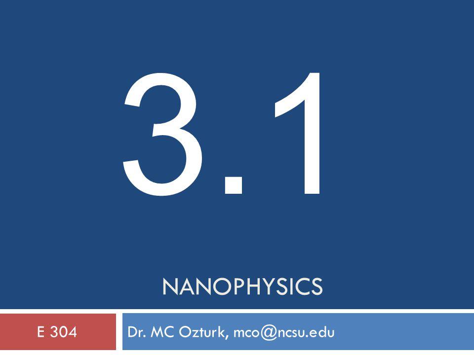 NANOPHYSICS Dr. MC Ozturk, mco@ncsu.eduE 304 3.1