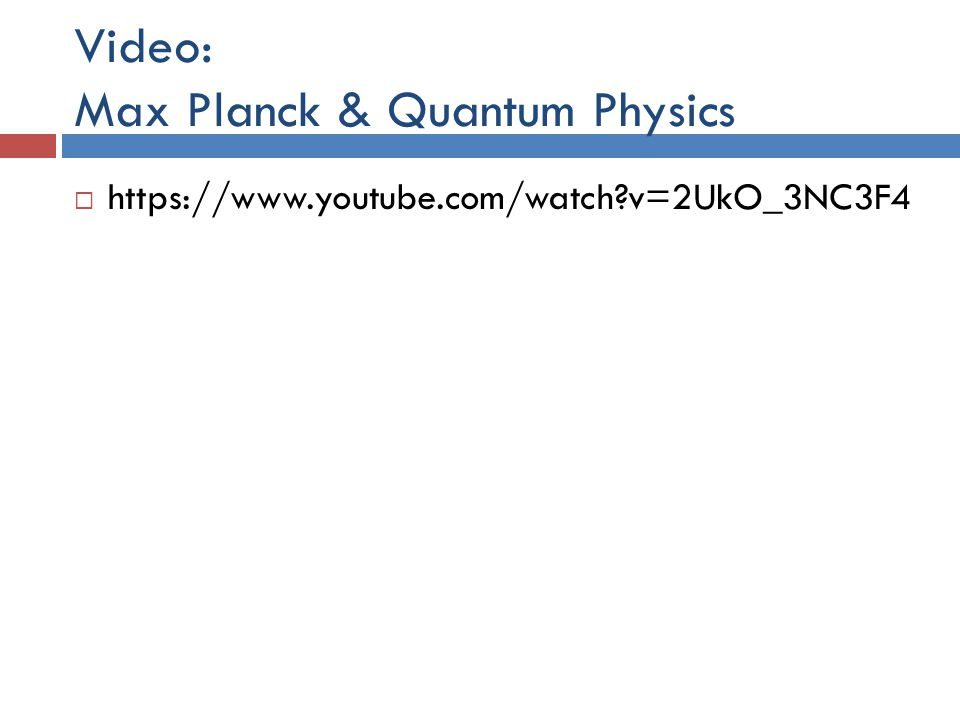 Video: Max Planck & Quantum Physics  https://www.youtube.com/watch v=2UkO_3NC3F4