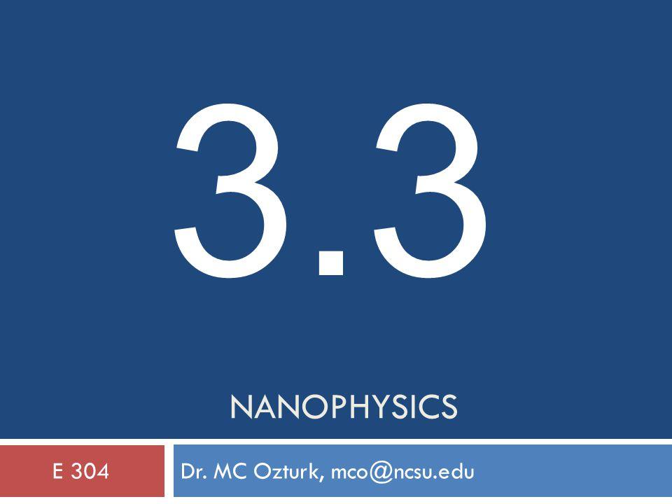 NANOPHYSICS Dr. MC Ozturk, mco@ncsu.eduE 304 3.3
