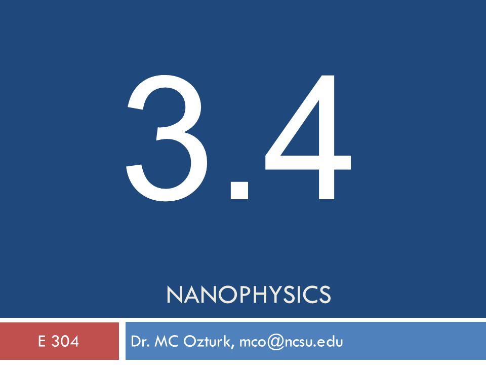 NANOPHYSICS Dr. MC Ozturk, mco@ncsu.eduE 304 3.4