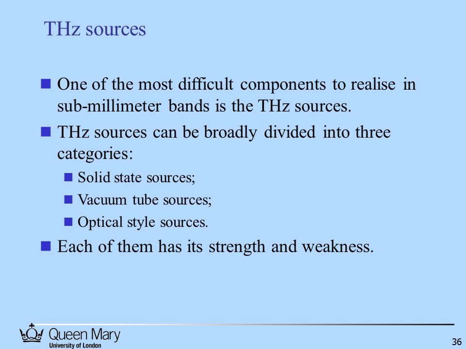 36 One of the most difficult components to realise in sub-millimeter bands is the THz sources.