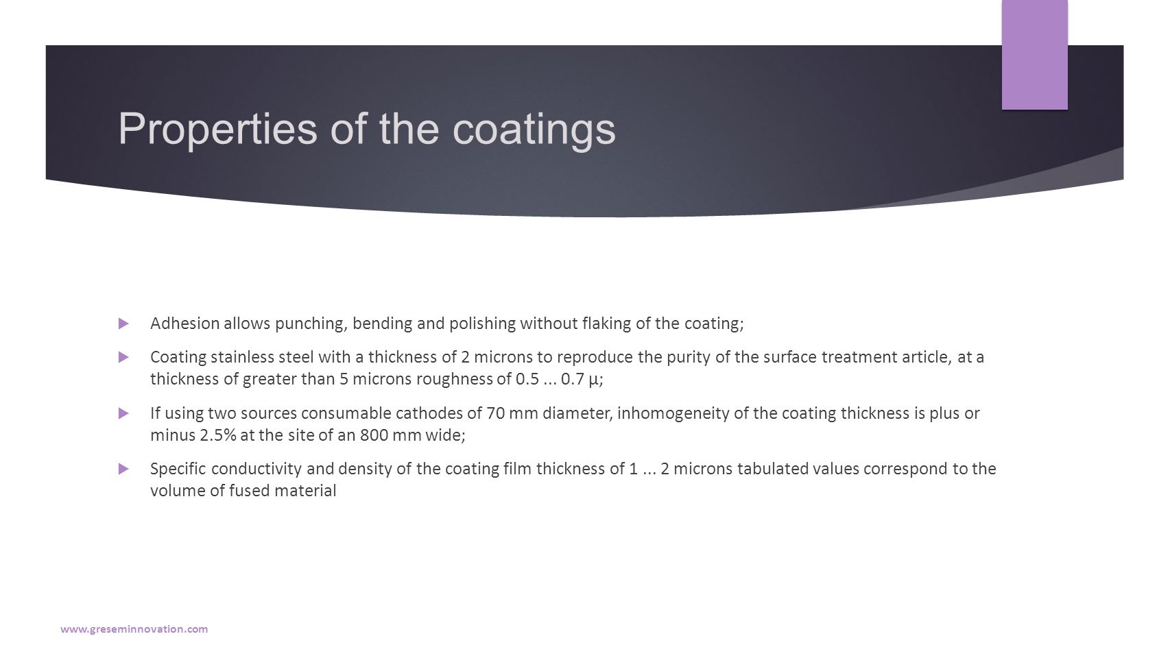 Properties of the coatings  Adhesion allows punching, bending and polishing without flaking of the coating;  Coating stainless steel with a thickness of 2 microns to reproduce the purity of the surface treatment article, at a thickness of greater than 5 microns roughness of 0.5...