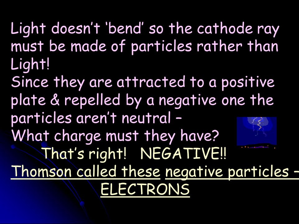 Voltage source Thomson's Experiment n and that cathode rays were attracted to plates with a positive charge n Does light bend like this.