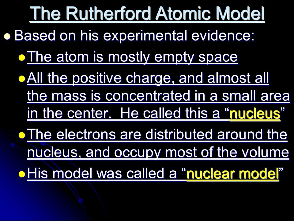 Rutherford's Conclusions Since most of the particles went through the foil - atoms are mostly empty space.