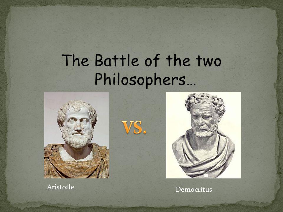 The Battle of the two Philosophers… Aristotle Democritus