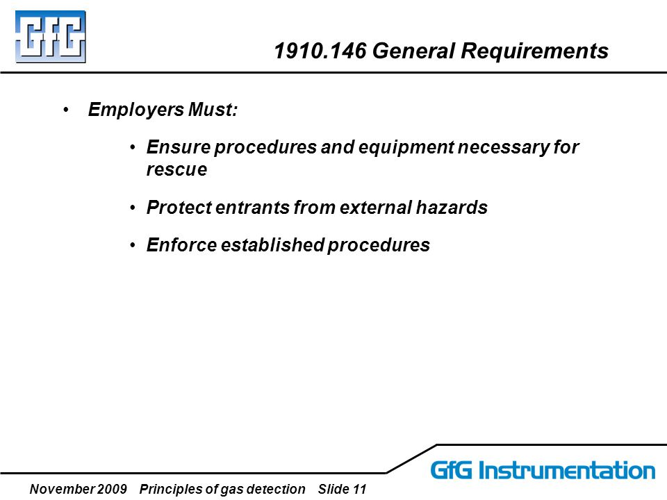 November 2009 Principles of gas detection Slide 11 Employers Must: Ensure procedures and equipment necessary for rescue Protect entrants from external