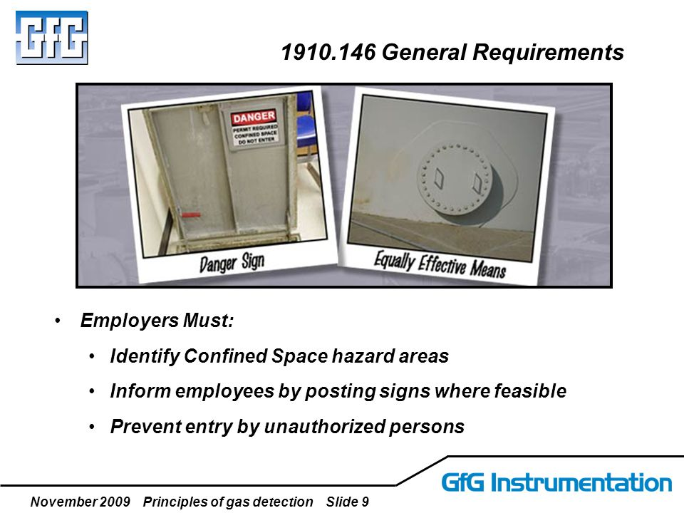 November 2009 Principles of gas detection Slide 9 1910.146 General Requirements Employers Must: Identify Confined Space hazard areas Inform employees