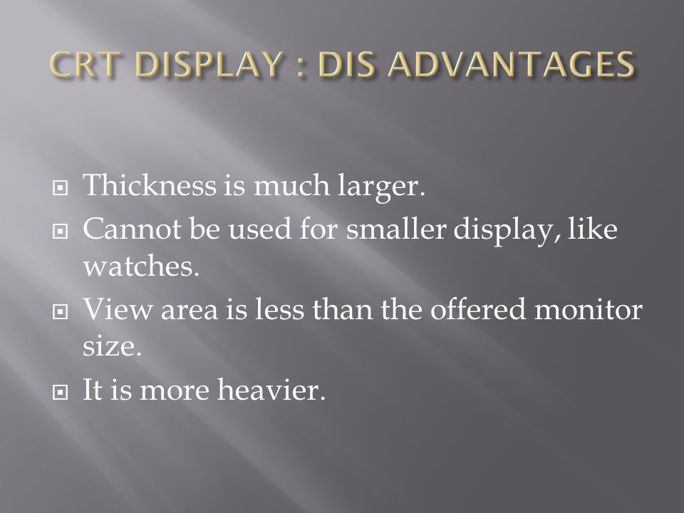  Thickness is much larger.  Cannot be used for smaller display, like watches.